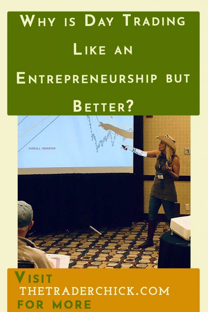 Why is Day Trading Like an Entrepreneurship but Better