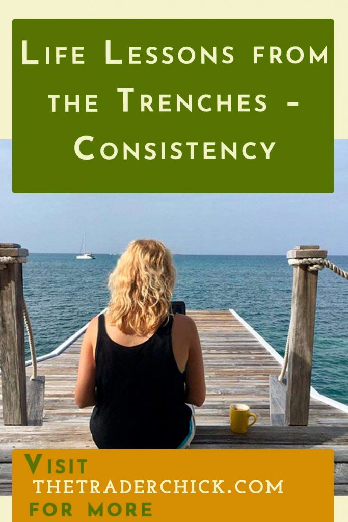 Life Lessons from the Trenches - Consistency