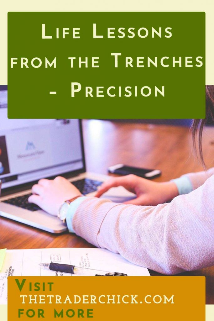 Life Lessons from the Trenches - Precision