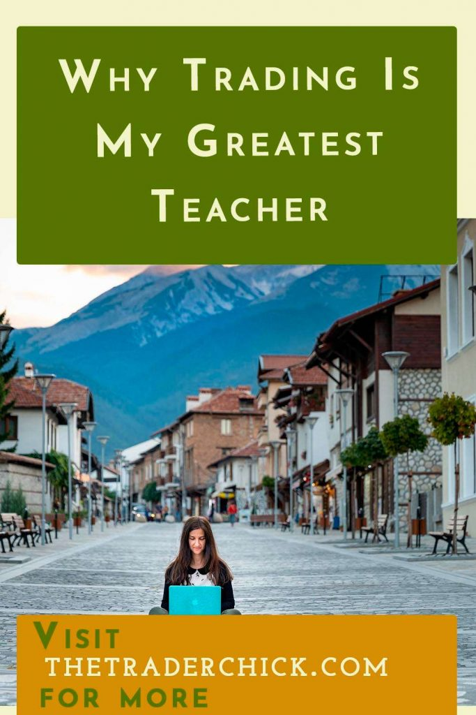 Why Trading Is My Greatest Teacher