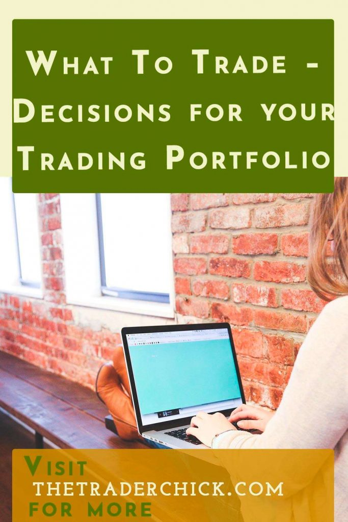 What To Trade - Decisions, Decisions, Decisions for your Trading Portfolio