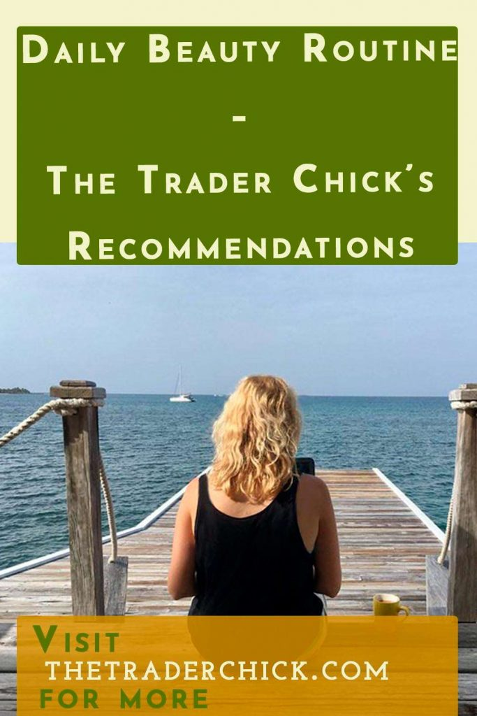 Daily Beauty Routine - The Trader Chick's Recommendations