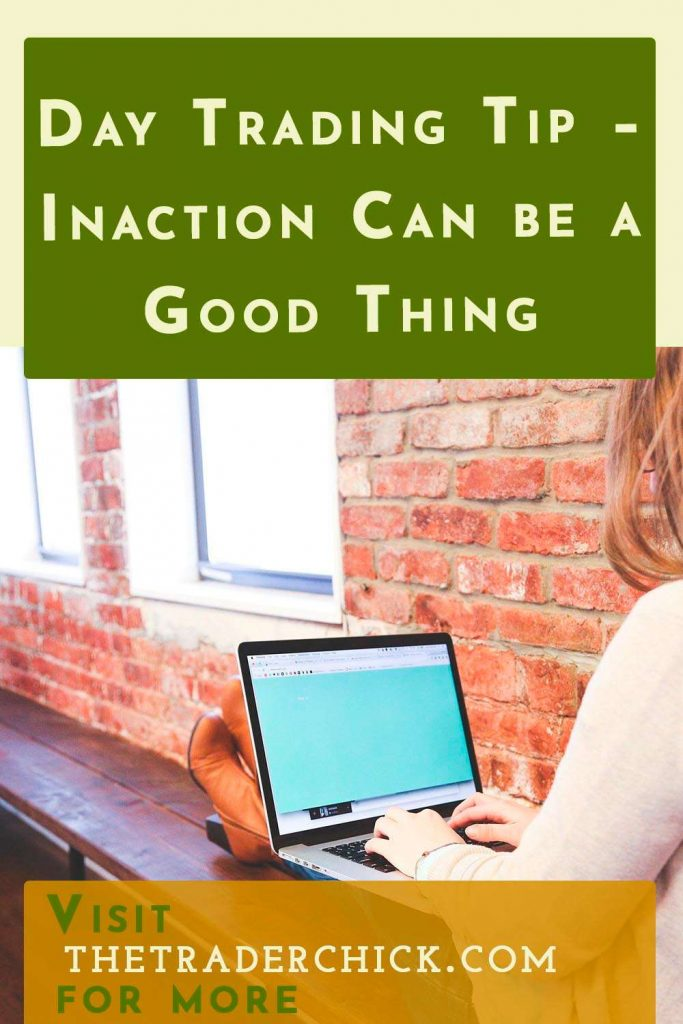 Day Trading Tip - Inaction Can be a Good Thing