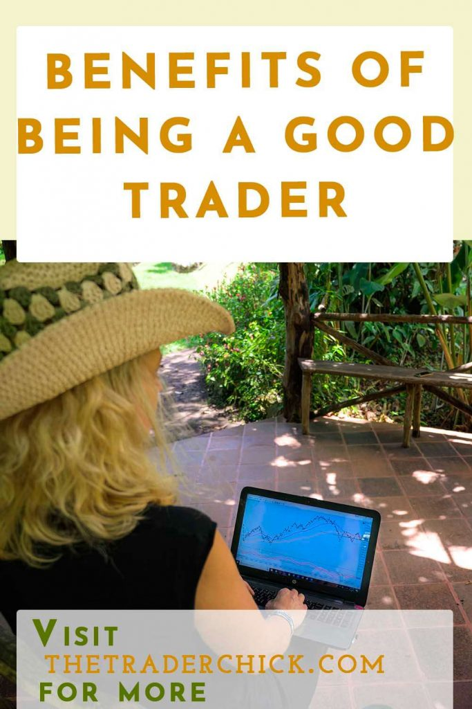 BENEFITS OF BEING A GOOD TRADER | Confessions of a Trader Chick