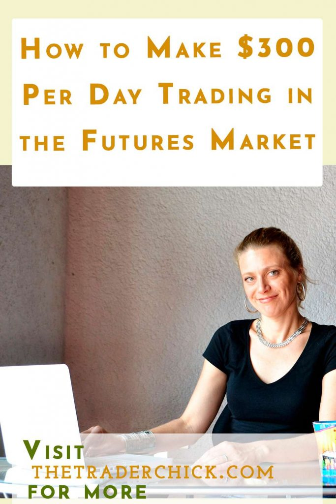 How to Make $300 Per Day Trading in the Futures Market